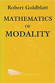 Mathematics of Modality (Center for the Study of Language and Information Publication Lecture Notes)
