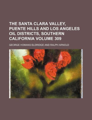 The Santa Clara VAlley, Puente Hills and Los Angeles oil districts, Southern California Volume - Hills Puente California