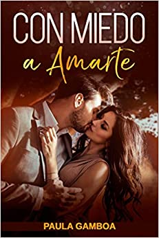 Book's Cover of Con Miedo a Amarte (Oferta Especial 3 en 1): La Colección Completa de Libros de Novelas Románticas en Español. Una Novela Romántica de Paula Gamboa (Español) Tapa blanda – 15 abril 2020