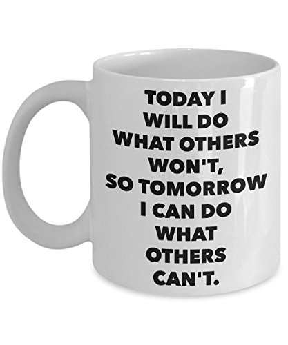 [Today I will do what others won't, so tomorrow I can do what others can't - 11oz Coffee Mug - Great gift idea for BFF/Friend/Coworker/Boss/Secret Santa/birthday/Husband/Wife/Girl/Boy] (Womens Costume Ideas Cheap)