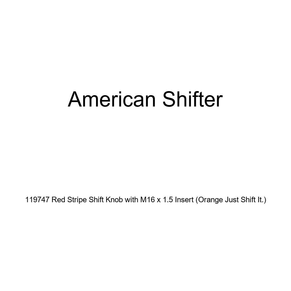 Orange Just Shift It. American Shifter 119747 Red Stripe Shift Knob with M16 x 1.5 Insert
