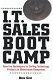 I.T. Sales Boot Camp: Sure-Fire Techniques for Selling Technology Products to Mainstream Companies