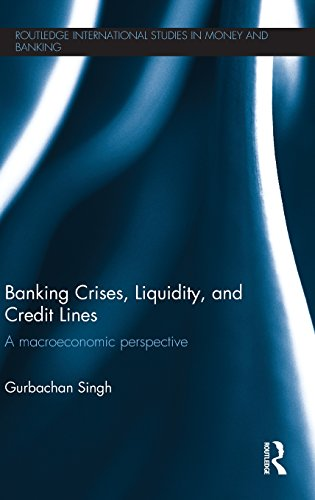 Banking Crises, Liquidity, and Credit Lines: A Macroeconomic Perspective (Routledge International Studies in Money and Banking)
