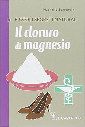 Il cloruro di magnesio (Piccoli segreti naturali): Amazon.es: Nathalie Semenuik: Libros en idiomas extranjeros