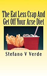 The Eat Less Crap and Get Off Your Arse Diet