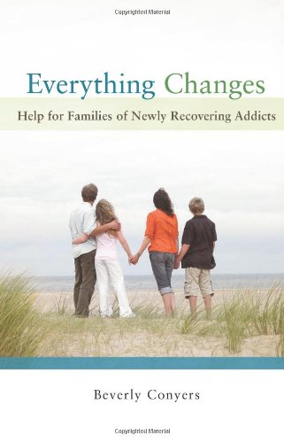 Everything Changes: Help for Families of Newly Recovering