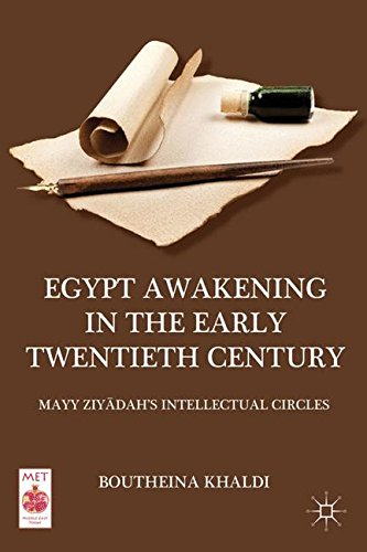 Egypt Awakening in the Early Twentieth Century: Mayy Ziyadah's Intellectual Circles (Middle East Today)