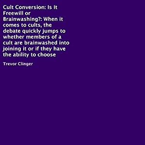 Cult Conversion: Is It Freewill or Brainwashing? Audiobook
