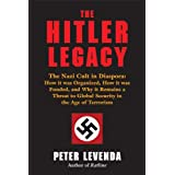 The Hitler Legacy: The Nazi Cult in Diaspora: How it was Organized, How it was Funded, and Why it Remains a Threat to Global