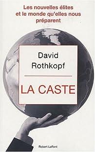 La caste. Les nouvelles élites et le monde qu'elles nous préparent par David Rothkopf