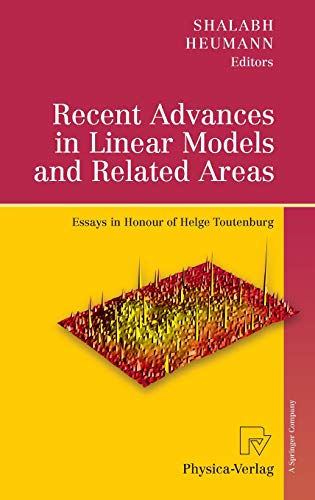 Recent Advances in Linear Models and Related Areas: Essays in Honour of Helge Toutenburg (Applied Regression Analysis Linear Models And Related Methods)