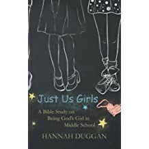 Just Us Girls: A Bible Study on Being God's Girl in Middle School (Volume 1)
