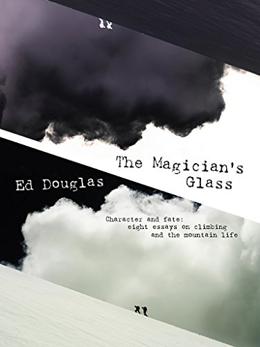 The Magician's Glass: Character and fate: eight essays on climbing and the mountain life