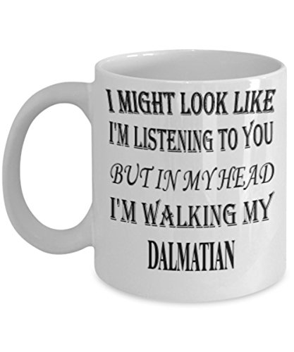 My Dog Dalmatian Gifts 11oz Coffee Mug - I Might Look Like I'm Listening - Best Inspirational Gifts and Sarcasm Pet Lover