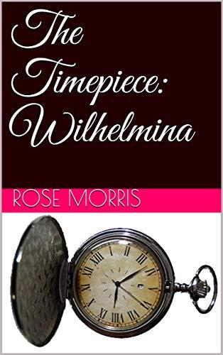 The Timepiece: Wilhelmina