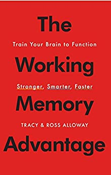 The Working Memory Advantage: Train Your Brain to Function Stronger, Smarter, Faster by [Alloway, Tracy, Alloway, Ross]