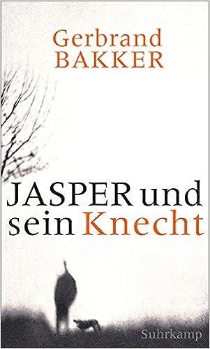 Gerbrand Bakker: Jasper und sein Knecht