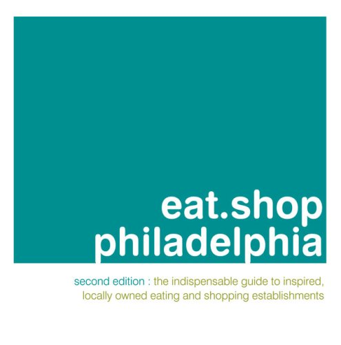eat.shop philadelphia: The Indispensable Guide to Inspired, Locally Owned Eating and Shopping Establishments (eat.shop - Shopping Cabazon