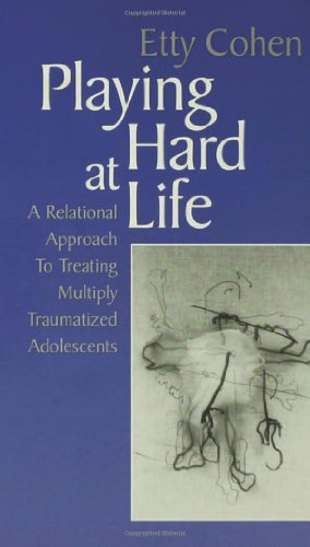 PLAYING HARD AT LIFE: A RELATIONAL APPROACH TO TREATING MULTIPLY TRAUMATIZED ADOLESCENTS