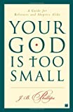 img - for Your God Is Too Small: A Guide for Believers and Skeptics Alike book / textbook / text book