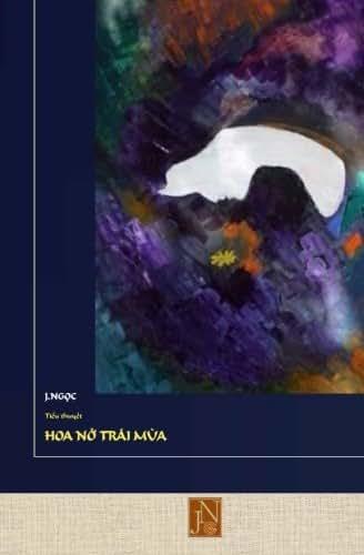 Hoa No Trai Mua: Hoa No Trai Mua, tieu thuyet cua J.Ngoc da dung tu lieu that de cau truc qua chuyen tinh bi ai cua Phan sau ngay Saigon that thu, ... gai minh ma khong hay.. (Vietnamese Edition)
