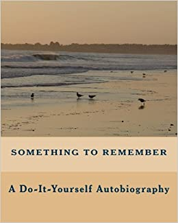 Something to remember a do it yourself autobiography kisja lee something to remember a do it yourself autobiography kisja lee 9781442110854 amazon books solutioingenieria Gallery