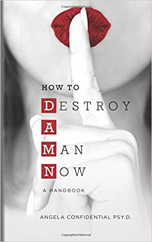 How to Destroy A Man Now (DAMN): A Handbook