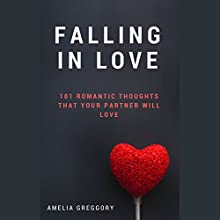 Falling in Love: 101 Romantic Thoughts That Your Partner Will Love Audiobook by Amelia Greggory Narrated by E. L. Beckett