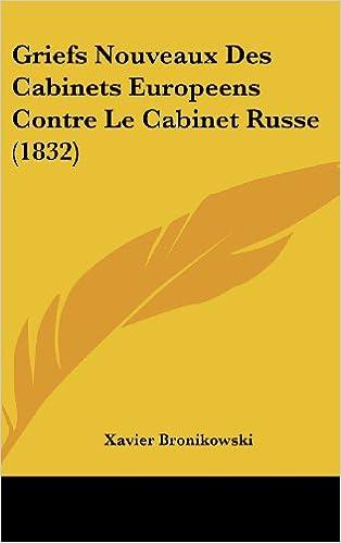 Livres gratuits en ligne Griefs Nouveaux Des Cabinets Europeens Contre Le Cabinet Russe (1832) pdf epub