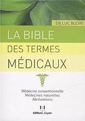La bible des termes médicaux : Médecine conventionnelle, médecines naturelles, abréviations