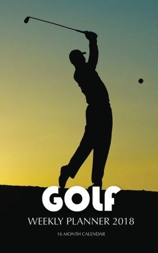 Download Golf Weekly Planner 2018: 16 Month Calendar ebook