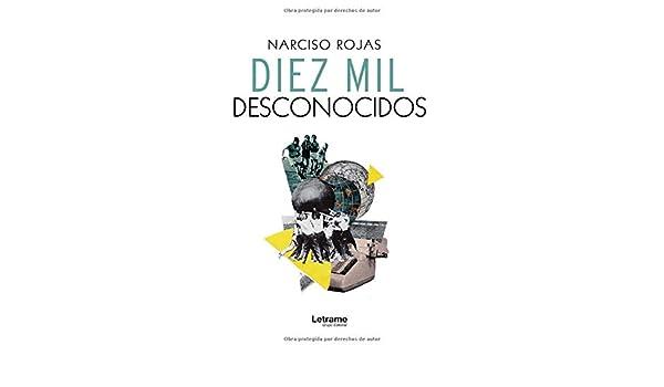 Diez mil desconocidos (Novela): Amazon.es: Rojas, Narciso: Libros