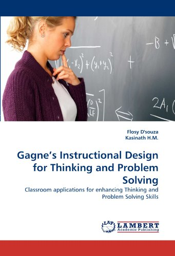 Gagne's Instructional Design for Thinking and Problem Solving: Classroom applications for enhancing Thinking and Problem