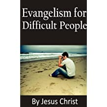 by Jesus Christ: Evangelism for Difficult People
