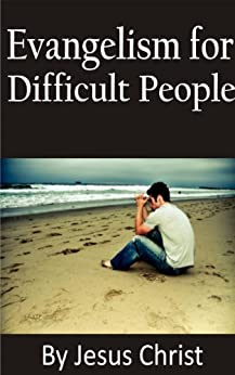 by Jesus Christ: Evangelism for Difficult People by [Christianto, Victor]