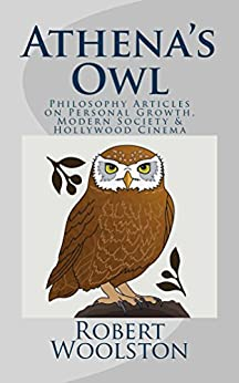 Download for free Athena's Owl: Philosophy Articles on Personal Growth, Modern Society & Hollywood Cinema