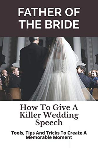 Father of the Bride: How To Give A Killer Wedding Speech (The Wedding Mentor)