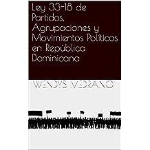 Ley 33-18 de Partidos, Agrupaciones y Movimientos Políticos en República Dominicana (Spanish Edition)