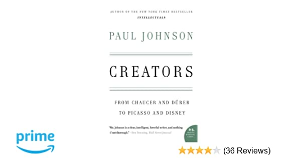 Creators: From Chaucer and Durer to Picasso and Disney (P S