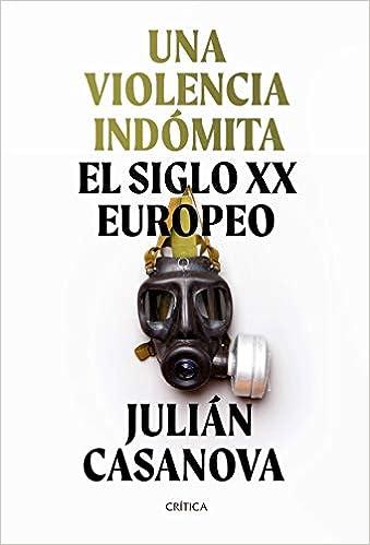 Una violencia indómita: El siglo XX europeo Memoria Crítica: Amazon.es: Casanova, Julián: Libros