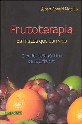 Frutoterapia, los frutos que dan la vida: Morales Albert: 9789586485968: Amazon.com: Books