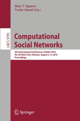Computational Social Networks: 5th International Conference, CSoNet 2016, Ho Chi Minh City, Vietnam, August 2-4, 2016, Proceedings (Lecture Notes in Computer Science) by Springer