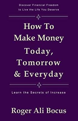Amazon fr - How To Make Money Today, Tomorrow & Everyday: Live a