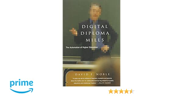 com digital diploma mills the automation of higher  com digital diploma mills the automation of higher eduction 9781583670927 david f noble books