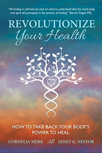 Revolutionize Your Health: How To Take Back Your Body's Power To Heal by [Merk, Cornelia, G. Nestor, Janet]