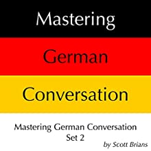 Mastering German Conversation Set 2 Audiobook by Scott Brians Narrated by Dr. Annette Brians