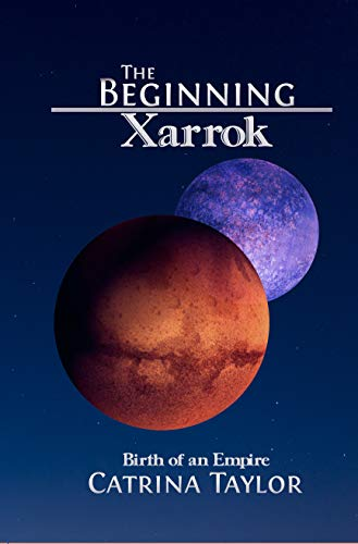 Sci-Fi freebie alert! The Beginning: Birth of an Empire (Xarrok Series Book 1) by Catrina Taylor