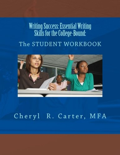 Writing Success: Essential Writing Skills for the College-Bound: Student Guide: The STUDENT WORKBOOK