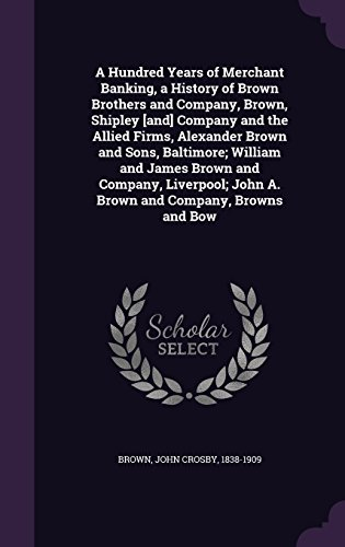 Super Pro Bow Press (A Hundred Years of Merchant Banking, a History of Brown Brothers and Company, Brown, Shipley [And] Company and the Allied Firms, Alexander Brown and ... John A. Brown and Company, Browns and Bow)