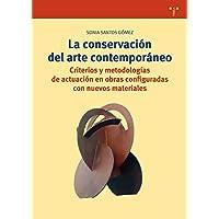 La conservación del arte contemporáneo. Criterios y metodologías